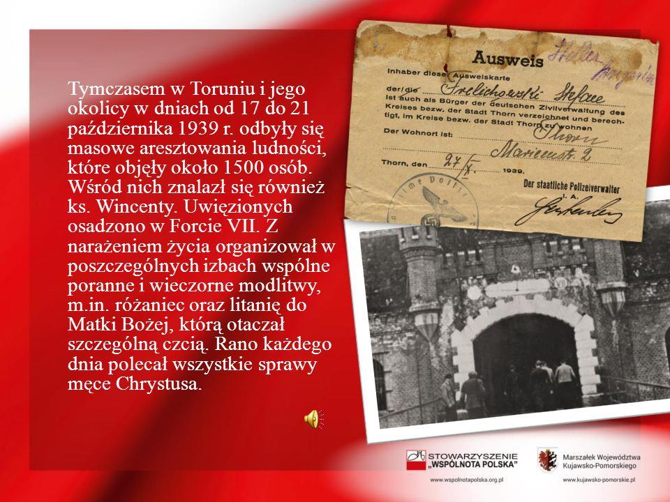 Tymczasem w Toruniu i jego okolicy w dniach od 17 do 21 października 1939 r. odbyły się masowe aresztowania ludności, które objęły około 1500 osób. Wś