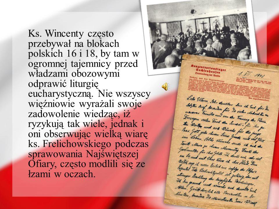 Ks. Wincenty często przebywał na blokach polskich 16 i 18, by tam w ogromnej tajemnicy przed władzami obozowymi odprawić liturgię eucharystyczną. Nie