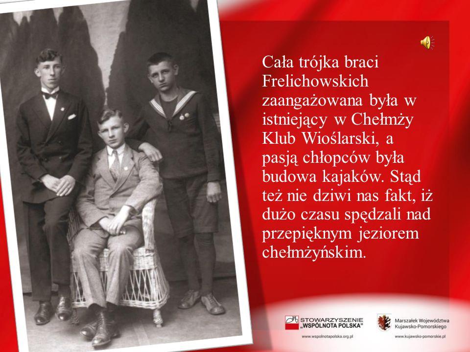 Cała trójka braci Frelichowskich zaangażowana była w istniejący w Chełmży Klub Wioślarski, a pasją chłopców była budowa kajaków. Stąd też nie dziwi na