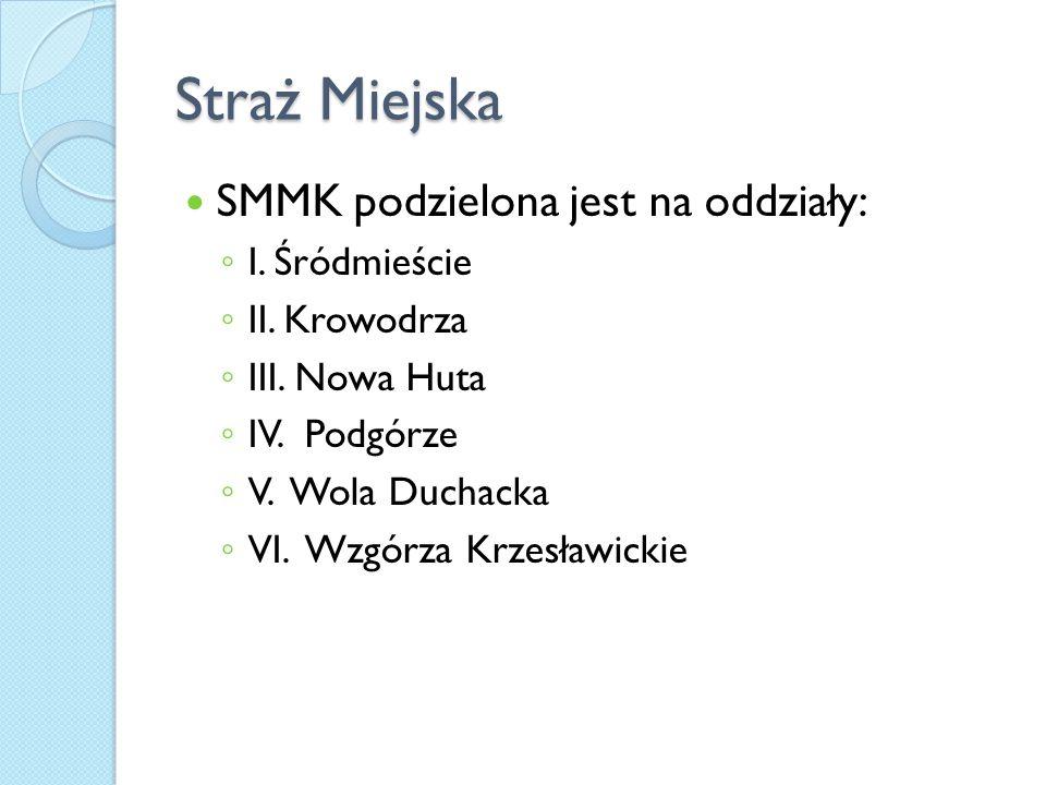 Straż Miejska SMMK podzielona jest na oddziały: I. Śródmieście II. Krowodrza III. Nowa Huta IV. Podgórze V. Wola Duchacka VI. Wzgórza Krzesławickie