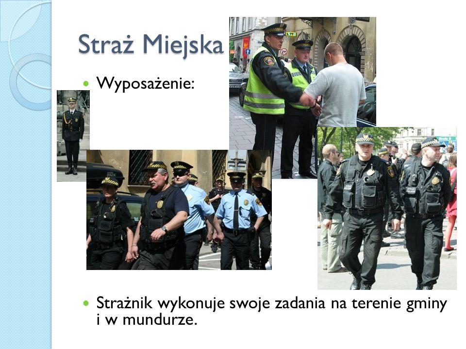 Straż Miejska Wyposażenie: Strażnik wykonuje swoje zadania na terenie gminy i w mundurze.
