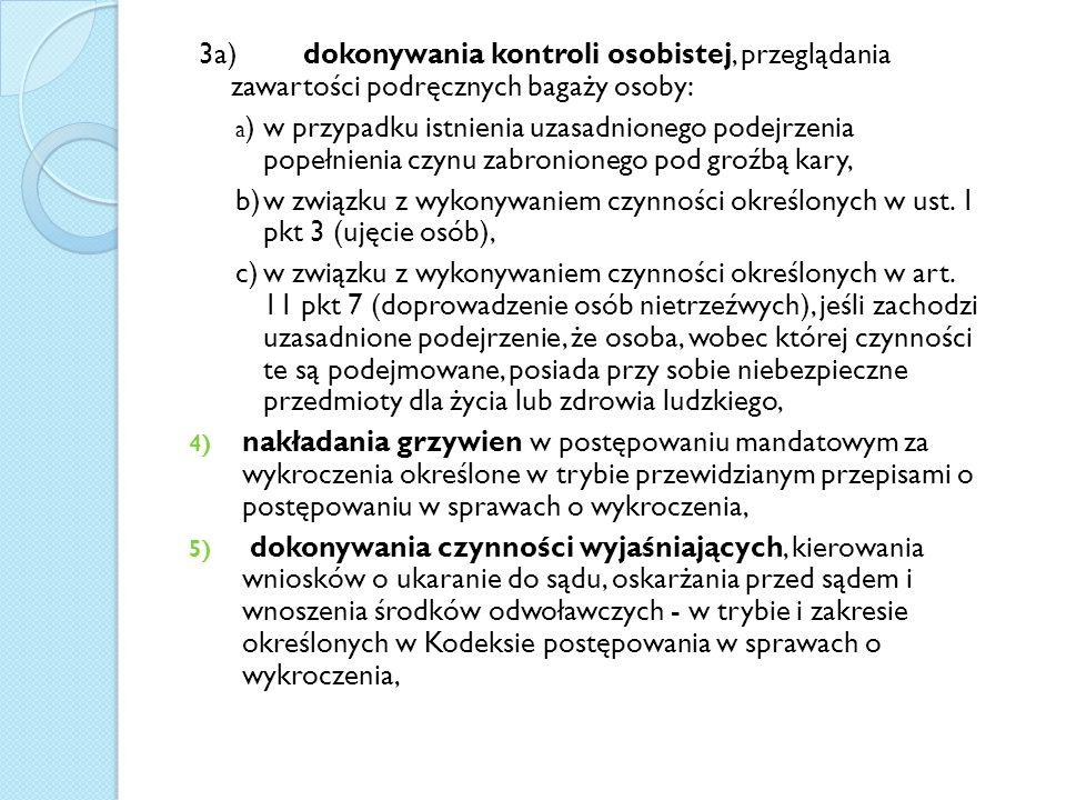 3a) dokonywania kontroli osobistej, przeglądania zawartości podręcznych bagaży osoby: a )w przypadku istnienia uzasadnionego podejrzenia popełnienia c