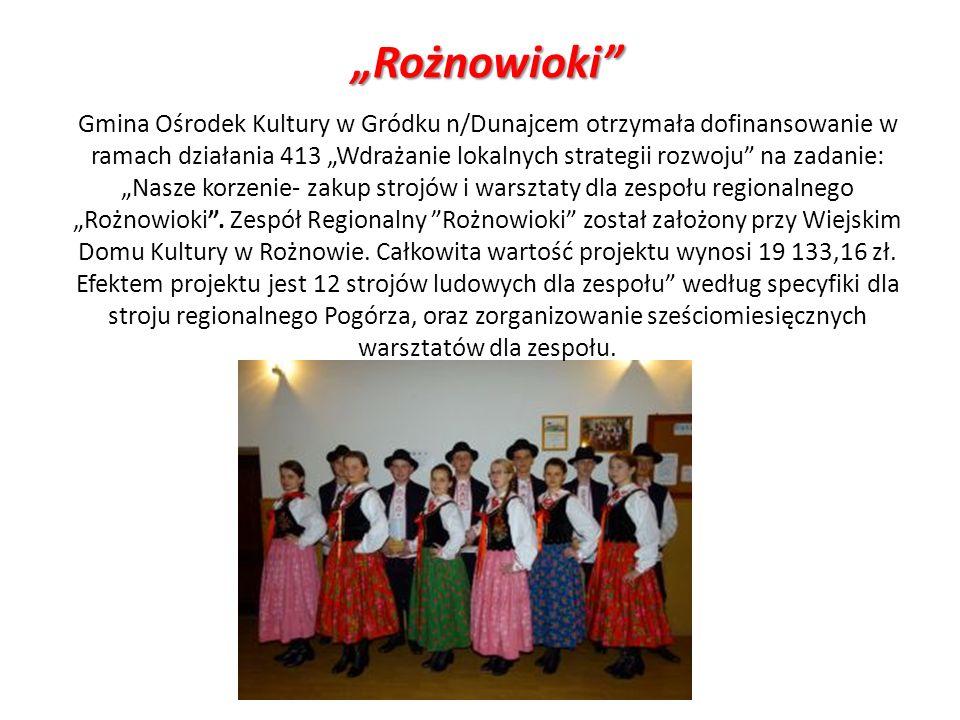 Rożnowioki Gmina Ośrodek Kultury w Gródku n/Dunajcem otrzymała dofinansowanie w ramach działania 413 Wdrażanie lokalnych strategii rozwoju na zadanie:
