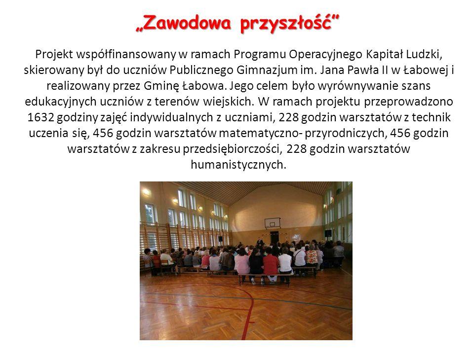 Projekt współfinansowany w ramach Programu Operacyjnego Kapitał Ludzki, skierowany był do uczniów Publicznego Gimnazjum im. Jana Pawła II w Łabowej i