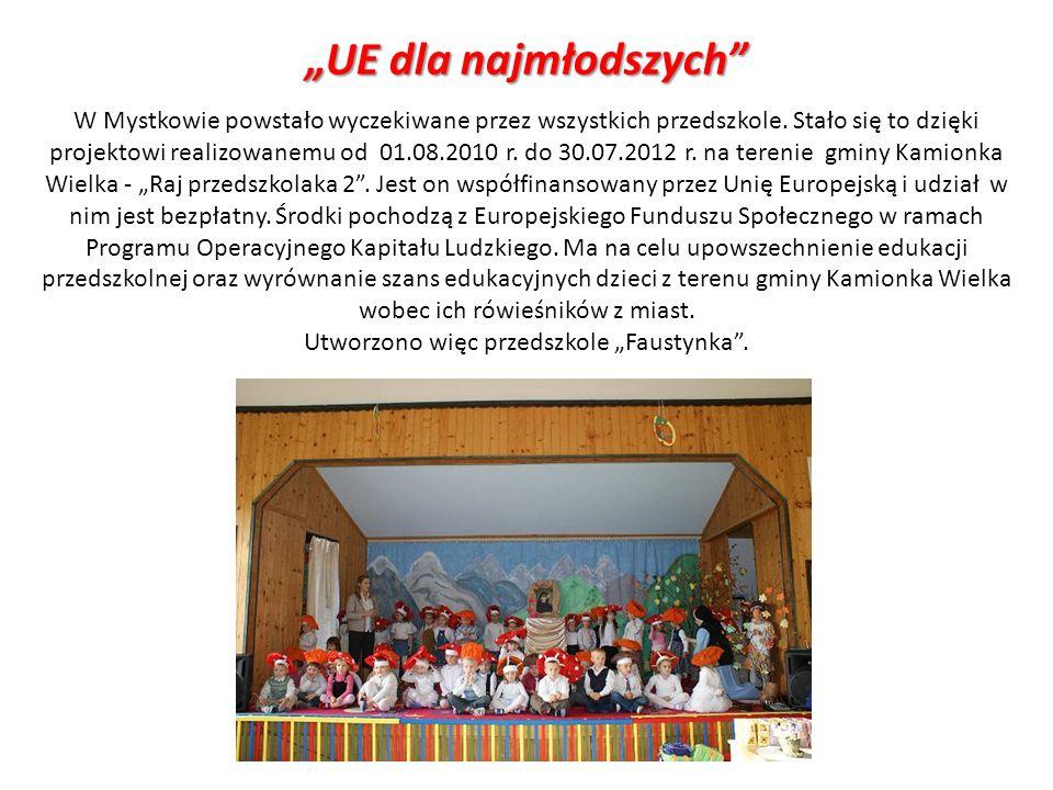 UE dla najmłodszych W Mystkowie powstało wyczekiwane przez wszystkich przedszkole. Stało się to dzięki projektowi realizowanemu od 01.08.2010 r. do 30