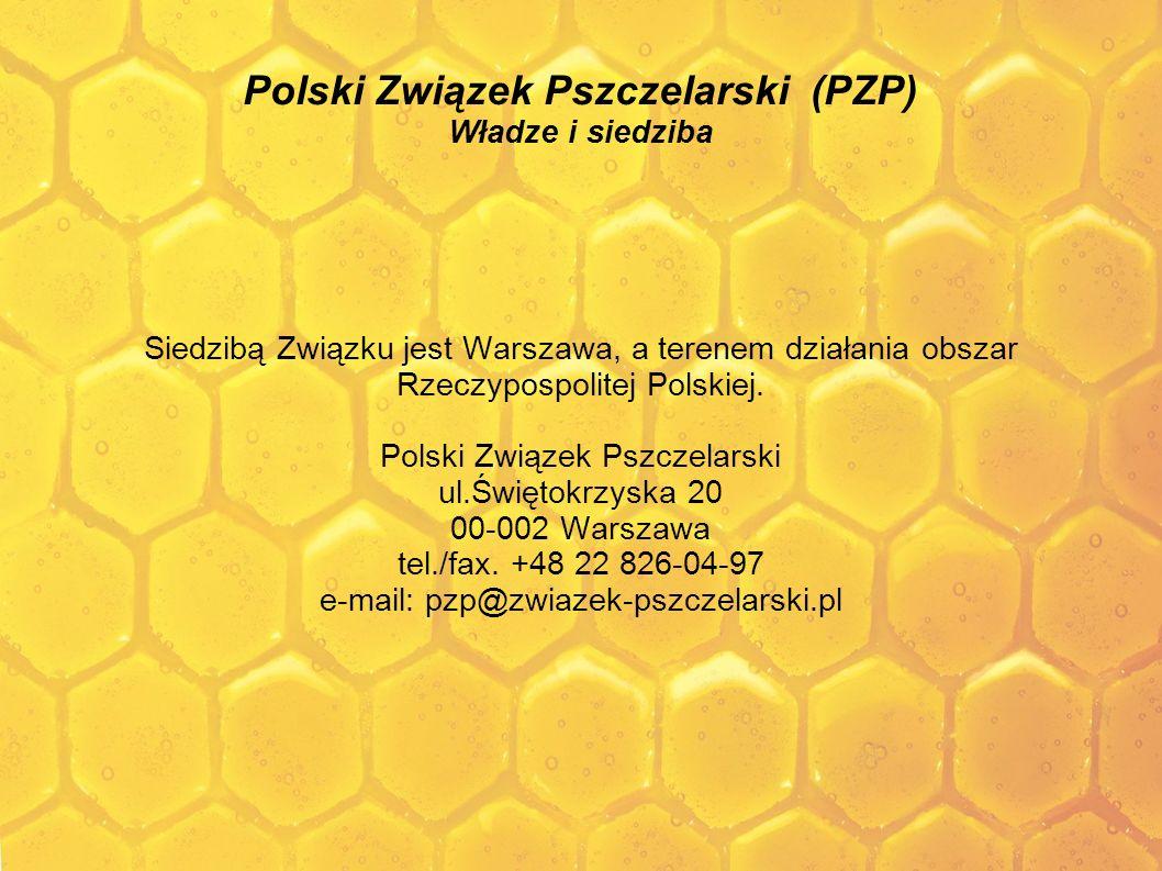 Polski Związek Pszczelarski (PZP) Władze i siedziba Siedzibą Związku jest Warszawa, a terenem działania obszar Rzeczypospolitej Polskiej. Polski Związ