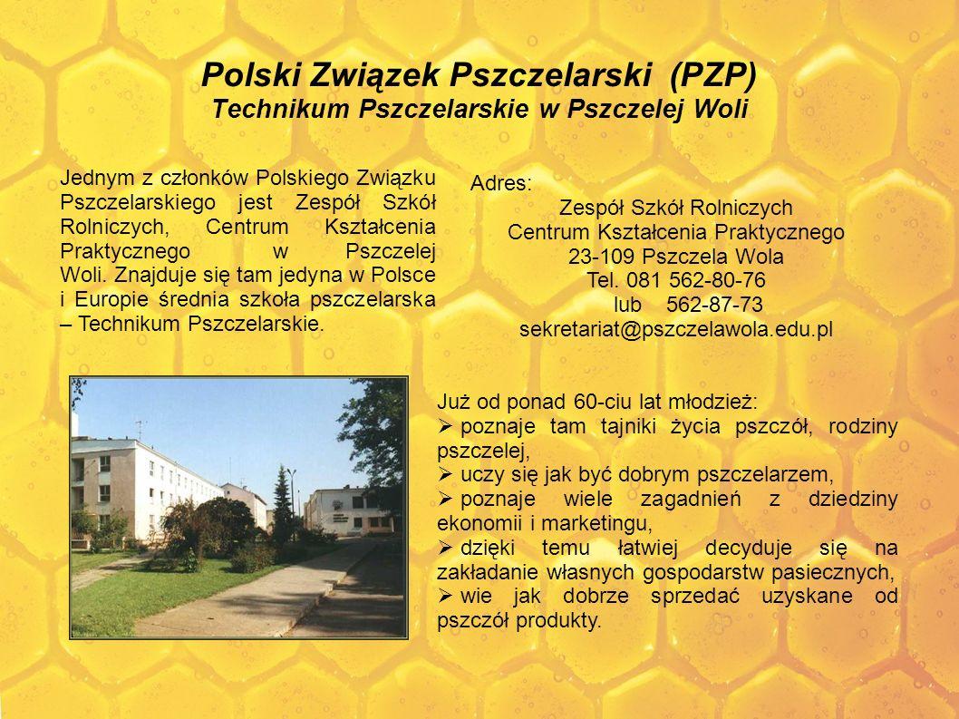 Polski Związek Pszczelarski (PZP) Technikum Pszczelarskie w Pszczelej Woli Już od ponad 60-ciu lat młodzież: poznaje tam tajniki życia pszczół, rodzin