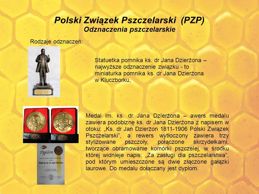 Polski Związek Pszczelarski (PZP) Odznaczenia pszczelarskie Rodzaje odznaczeń: Statuetka pomnika ks. dr Jana Dzierżona – najwyższe odznaczenie związku