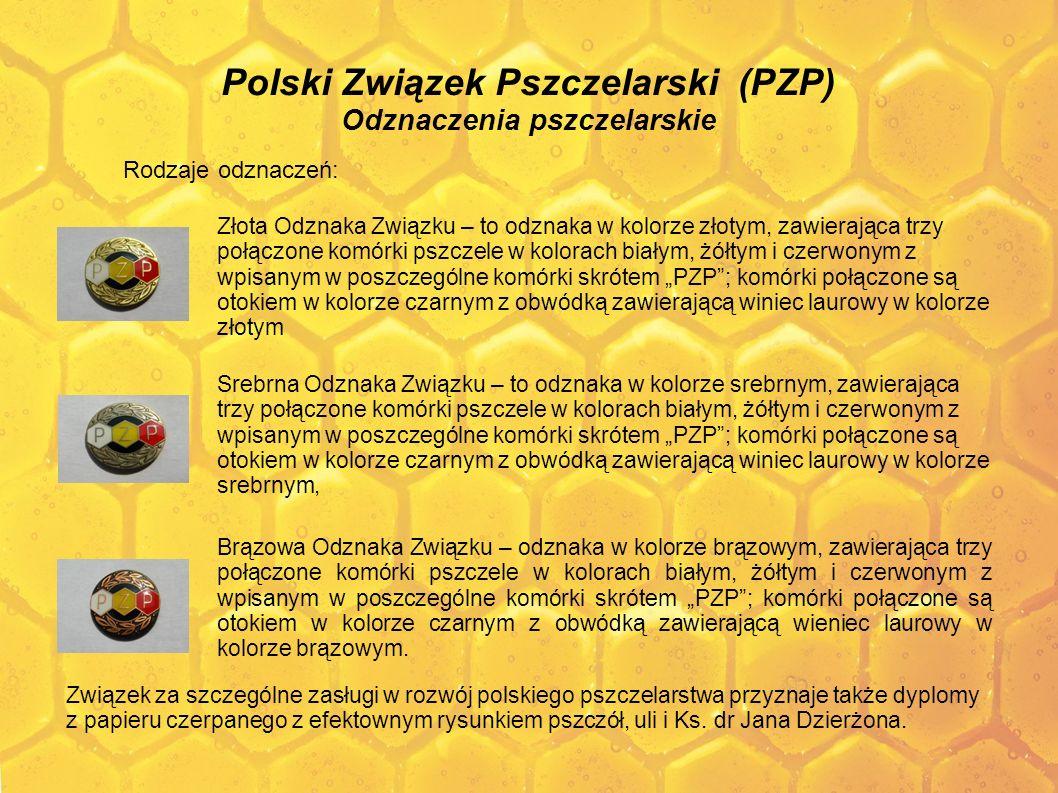 Polski Związek Pszczelarski (PZP) Odznaczenia pszczelarskie Rodzaje odznaczeń: Złota Odznaka Związku – to odznaka w kolorze złotym, zawierająca trzy p