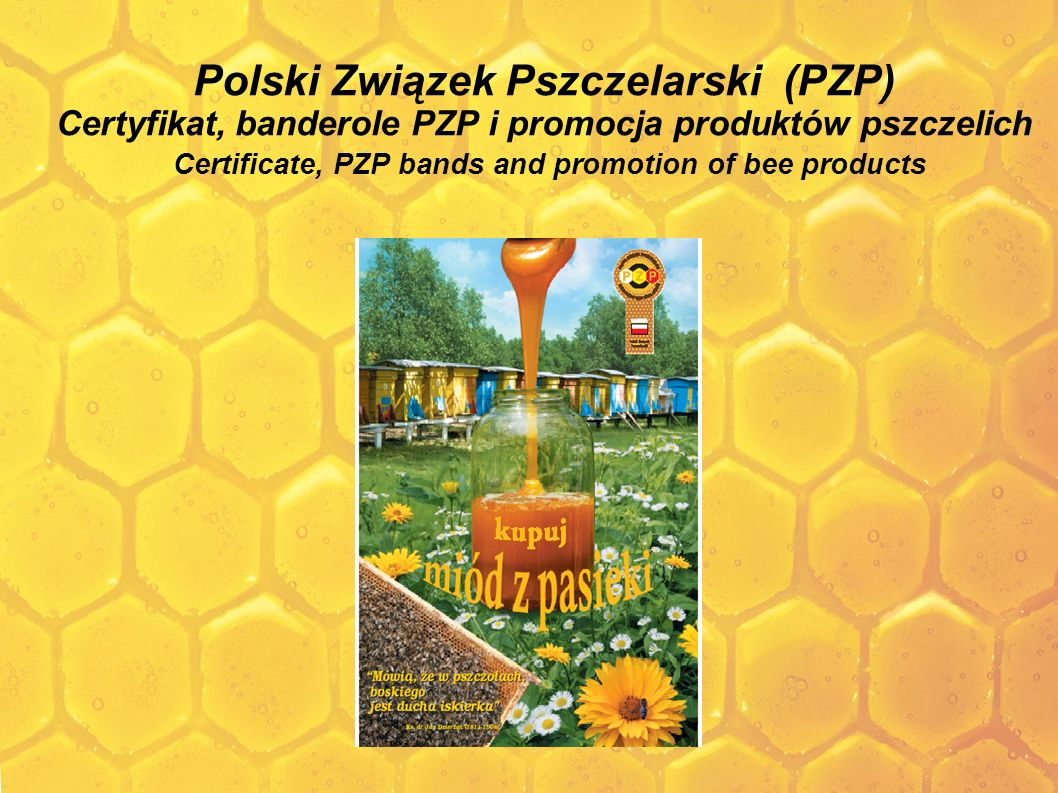 Polski Związek Pszczelarski (PZP) Certyfikat, banderole PZP i promocja produktów pszczelich Certificate, PZP bands and promotion of bee products