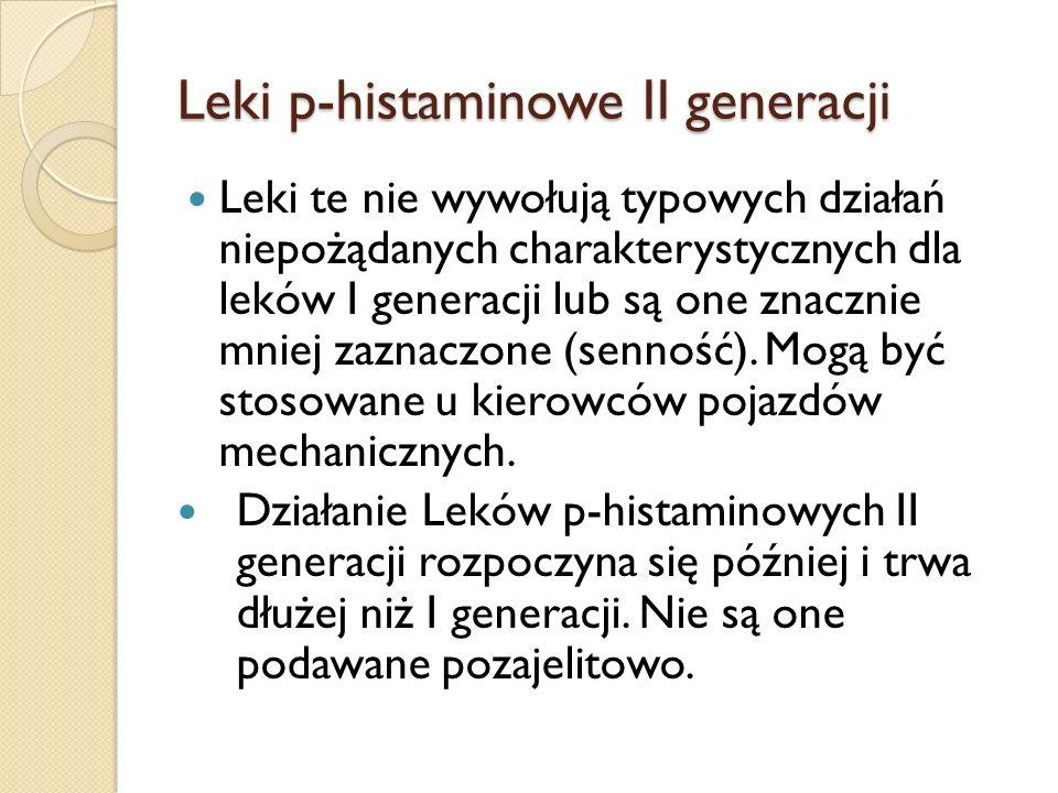 Leki p-histaminowe II generacji Leki te nie wywołują typowych działań niepożądanych charakterystycznych dla leków I generacji lub są one znacznie mnie