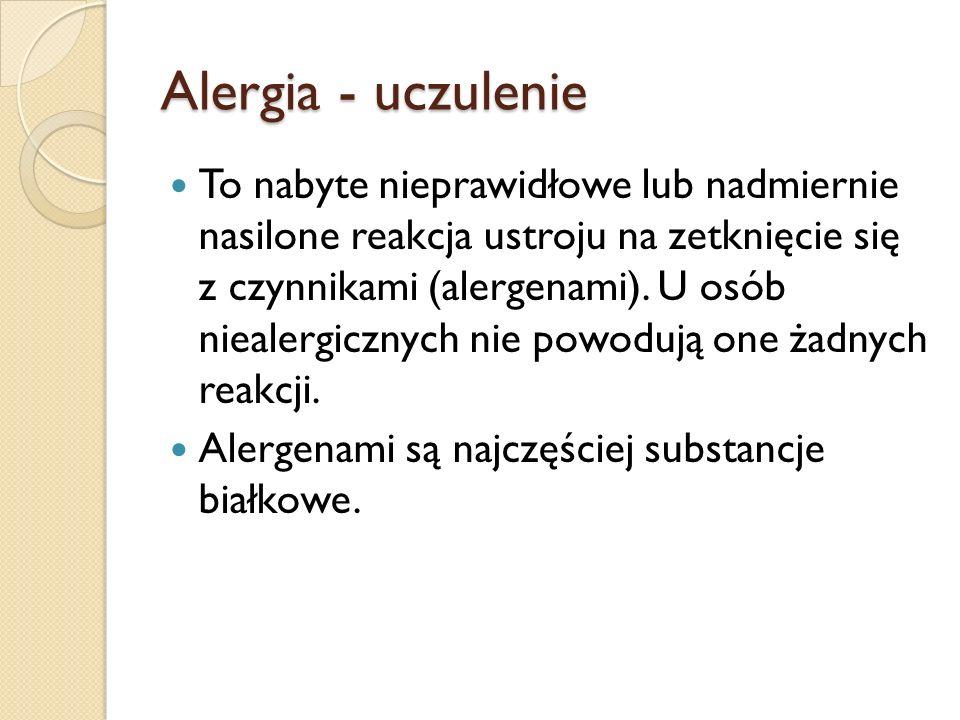 Alergia - uczulenie To nabyte nieprawidłowe lub nadmiernie nasilone reakcja ustroju na zetknięcie się z czynnikami (alergenami). U osób niealergicznyc