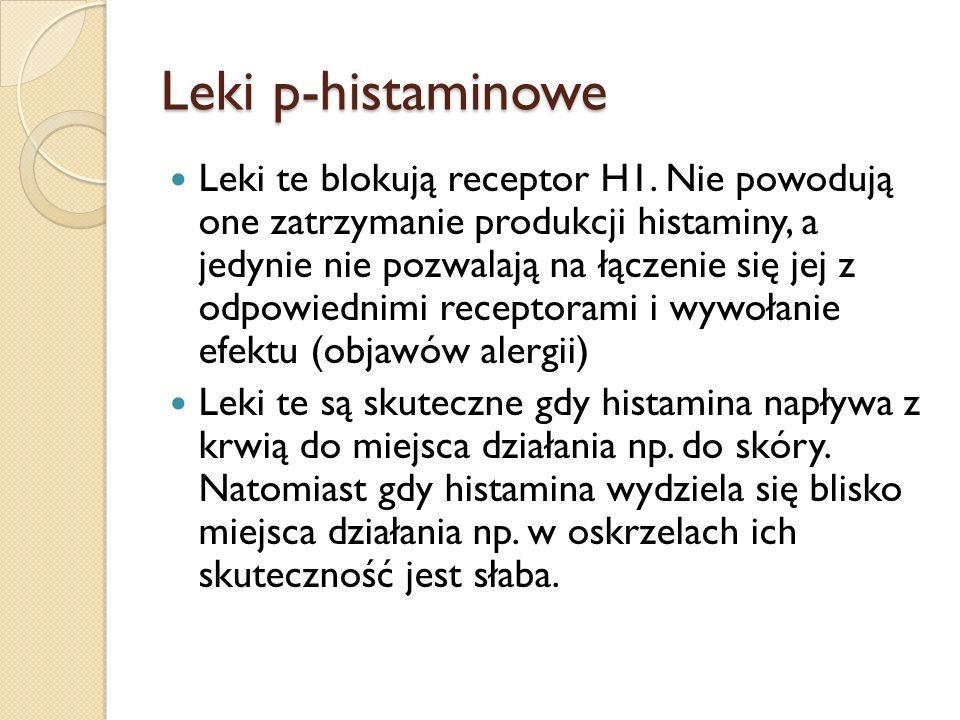 Leki p-histaminowe Leki te blokują receptor H1. Nie powodują one zatrzymanie produkcji histaminy, a jedynie nie pozwalają na łączenie się jej z odpowi