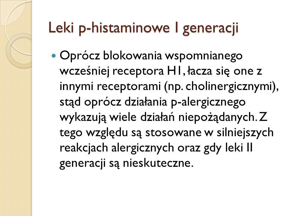 Leki p-histaminowe I generacji Oprócz blokowania wspomnianego wcześniej receptora H1, łacza się one z innymi receptorami (np. cholinergicznymi), stąd