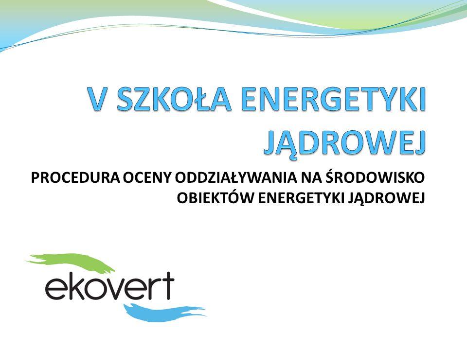 PROCEDURA OCENY ODDZIAŁYWANIA NA ŚRODOWISKO OBIEKTÓW ENERGETYKI JĄDROWEJ