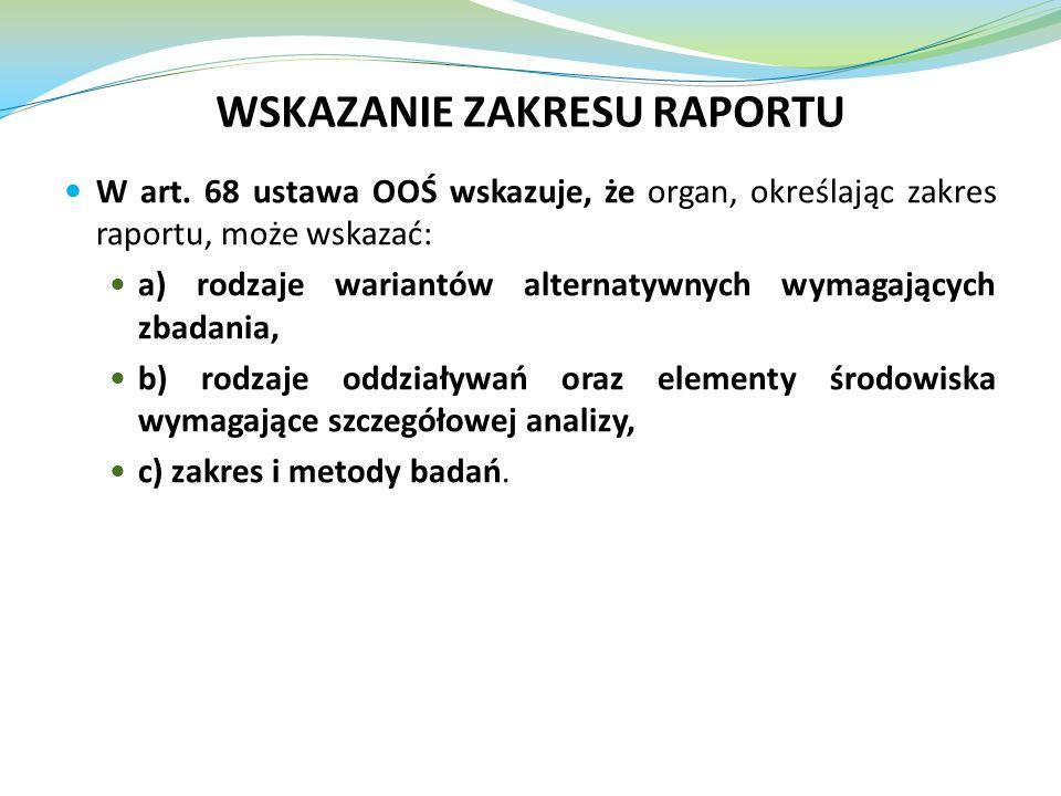W art. 68 ustawa OOŚ wskazuje, że organ, określając zakres raportu, może wskazać: a) rodzaje wariantów alternatywnych wymagających zbadania, b) rodzaj