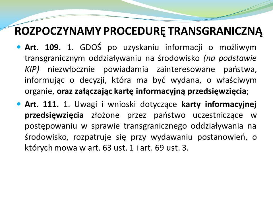 Art. 109. 1. GDOŚ po uzyskaniu informacji o możliwym transgranicznym oddziaływaniu na środowisko (na podstawie KIP) niezwłocznie powiadamia zaintereso