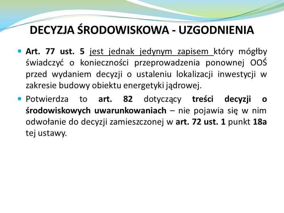 Art. 77 ust. 5 jest jednak jedynym zapisem który mógłby świadczyć o konieczności przeprowadzenia ponownej OOŚ przed wydaniem decyzji o ustaleniu lokal