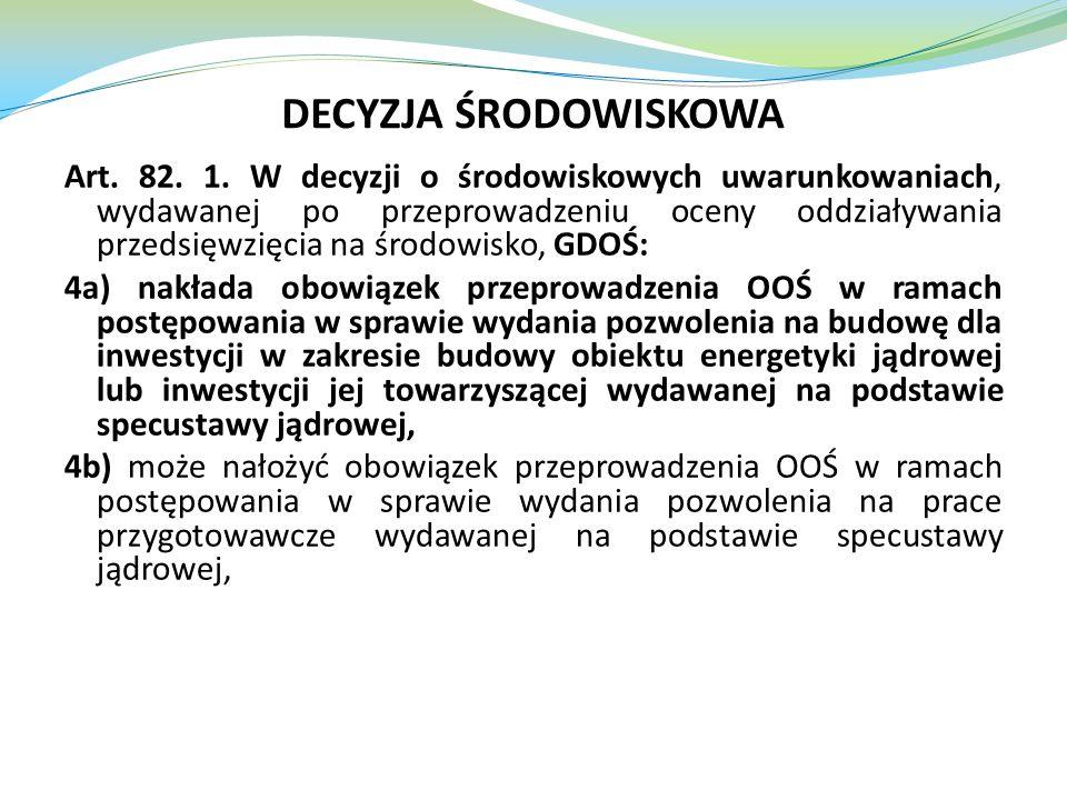 Art. 82. 1. W decyzji o środowiskowych uwarunkowaniach, wydawanej po przeprowadzeniu oceny oddziaływania przedsięwzięcia na środowisko, GDOŚ: 4a) nakł
