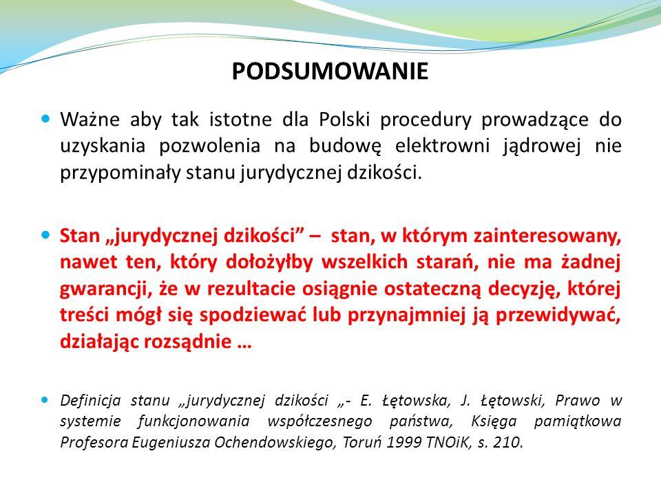PODSUMOWANIE Ważne aby tak istotne dla Polski procedury prowadzące do uzyskania pozwolenia na budowę elektrowni jądrowej nie przypominały stanu jurydy