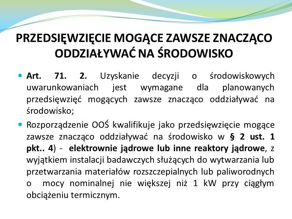 PRZEDSIĘWZIĘCIE MOGĄCE ZAWSZE ZNACZĄCO ODDZIAŁYWAĆ NA ŚRODOWISKO Art. 71. 2. Uzyskanie decyzji o środowiskowych uwarunkowaniach jest wymagane dla plan