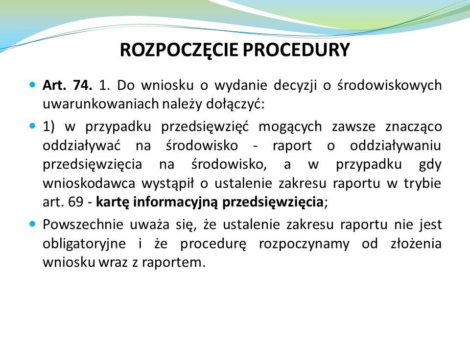 ROZPOCZĘCIE PROCEDURY Art. 74. 1. Do wniosku o wydanie decyzji o środowiskowych uwarunkowaniach należy dołączyć: 1) w przypadku przedsięwzięć mogących