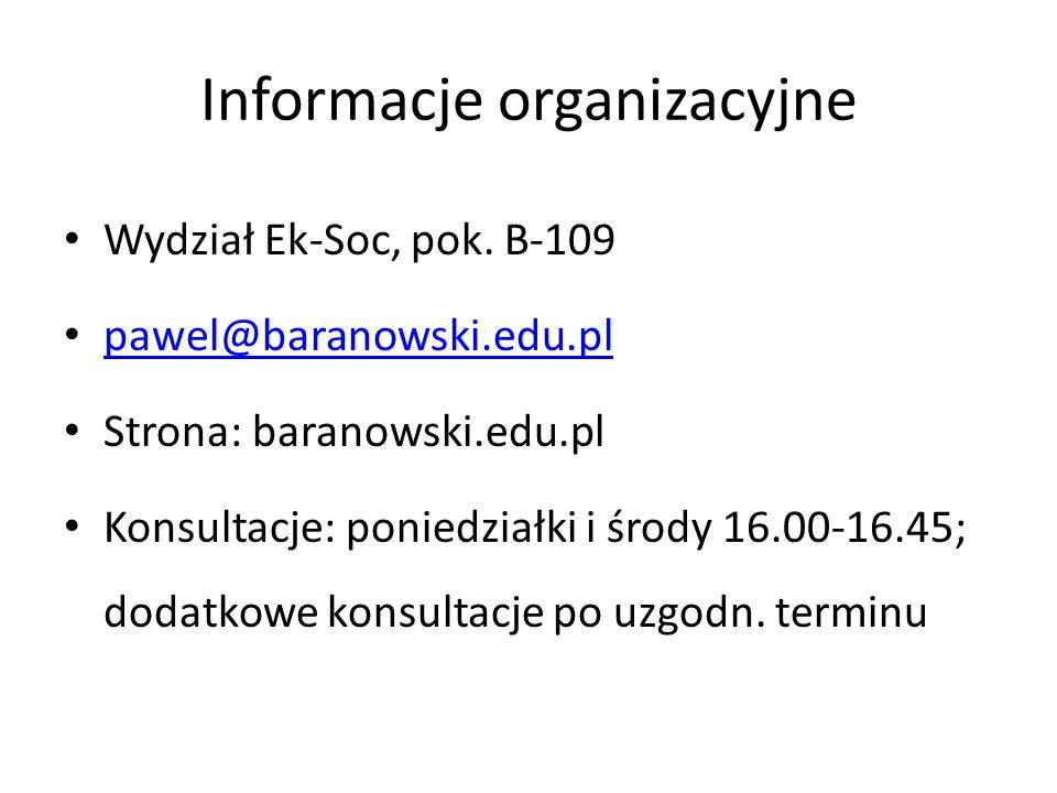 Informacje organizacyjne Wydział Ek-Soc, pok. B-109 pawel@baranowski.edu.pl Strona: baranowski.edu.pl Konsultacje: poniedziałki i środy 16.00-16.45; d