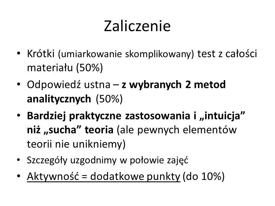 Zaliczenie Krótki (umiarkowanie skomplikowany) test z całości materiału (50%) Odpowiedź ustna – z wybranych 2 metod analitycznych (50%) Bardziej prakt
