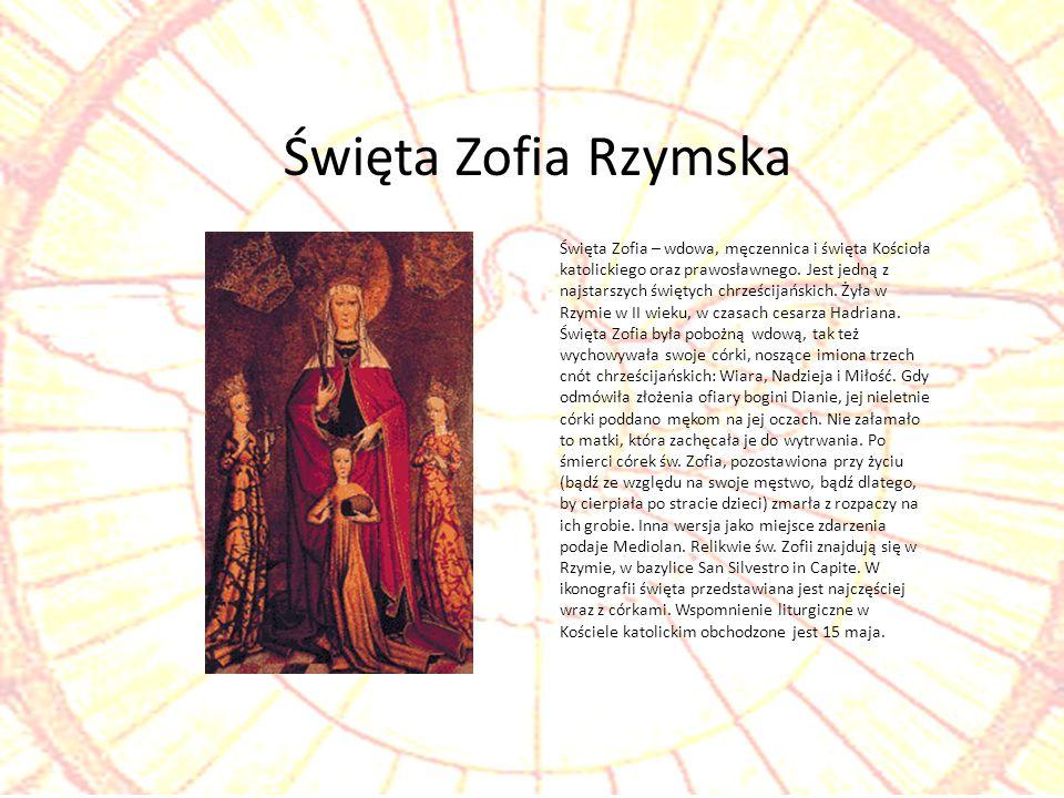 Święta Zofia – wdowa, męczennica i święta Kościoła katolickiego oraz prawosławnego. Jest jedną z najstarszych świętych chrześcijańskich. Żyła w Rzymie
