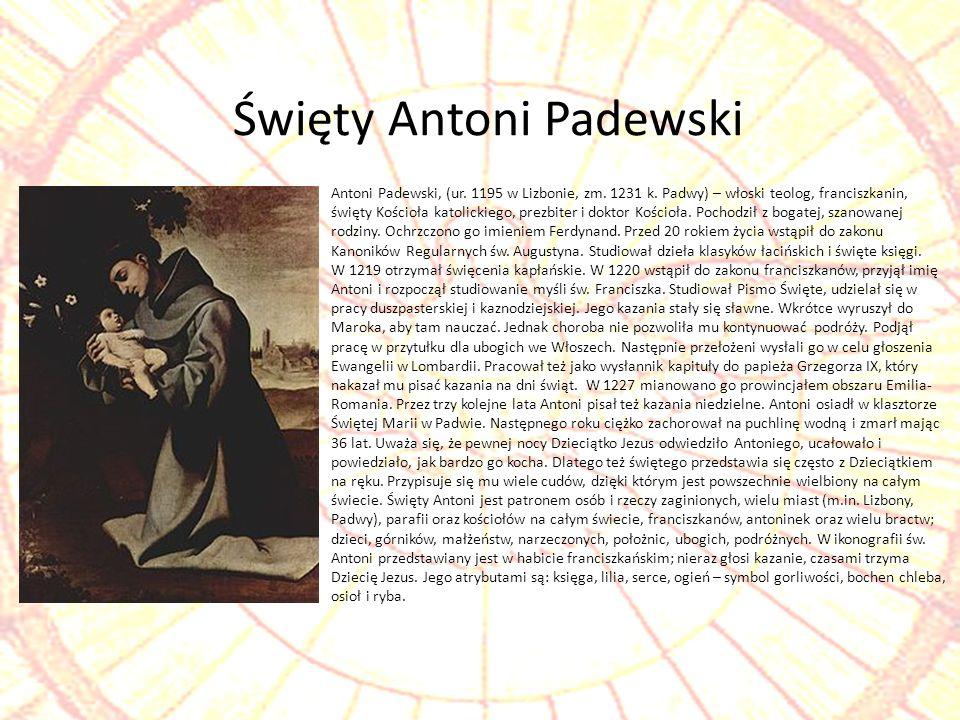 Antoni Padewski, (ur. 1195 w Lizbonie, zm. 1231 k. Padwy) – włoski teolog, franciszkanin, święty Kościoła katolickiego, prezbiter i doktor Kościoła. P