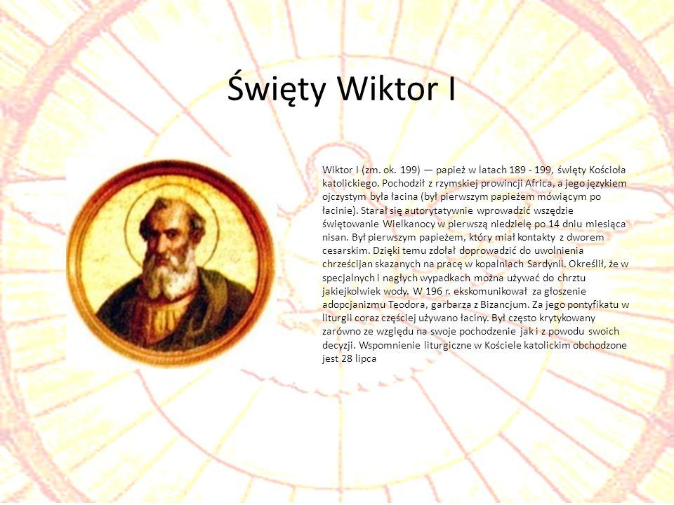 Wiktor I (zm. ok. 199) papież w latach 189 - 199, święty Kościoła katolickiego. Pochodził z rzymskiej prowincji Africa, a jego językiem ojczystym była