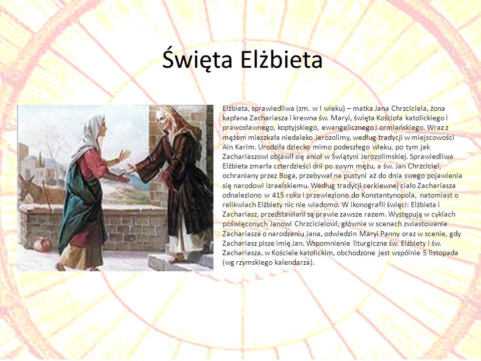 Elżbieta, sprawiedliwa (zm. w I wieku) – matka Jana Chrzciciela, żona kapłana Zachariasza i krewna św. Maryi, święta Kościoła katolickiego i prawosław