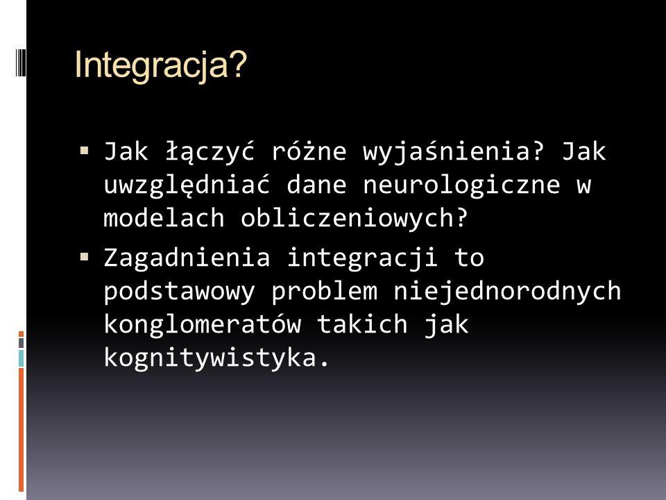 Integracja? Jak łączyć różne wyjaśnienia? Jak uwzględniać dane neurologiczne w modelach obliczeniowych? Zagadnienia integracji to podstawowy problem n