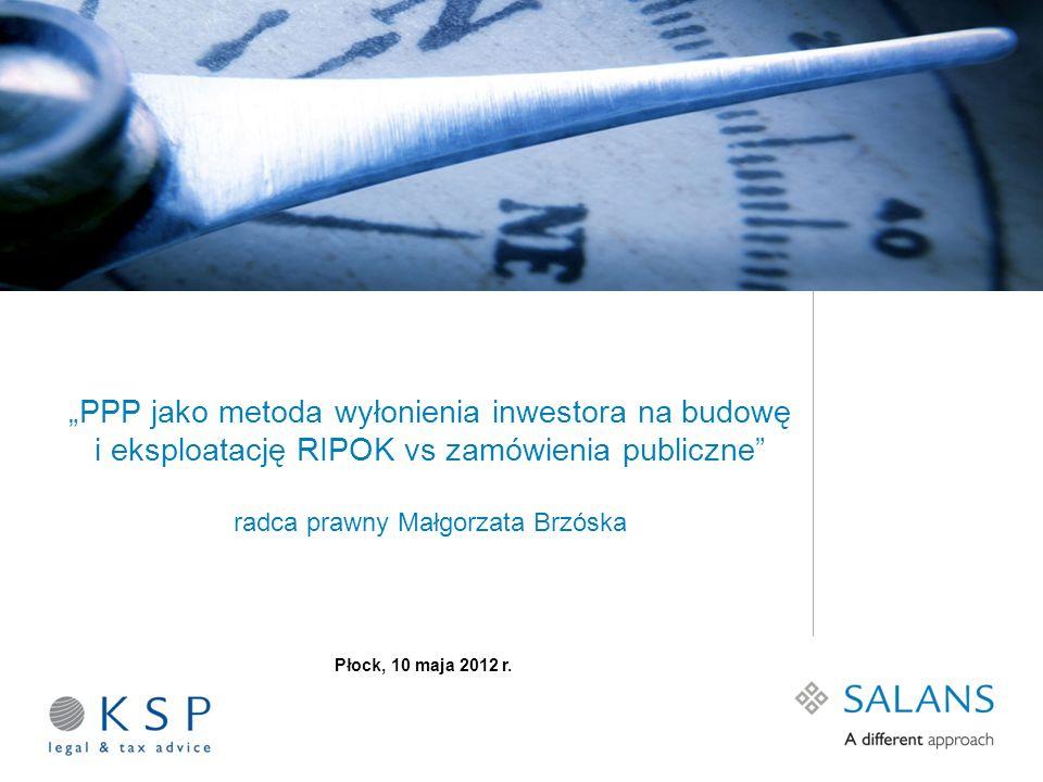 PPP jako metoda wyłonienia inwestora na budowę i eksploatację RIPOK vs zamówienia publiczne radca prawny Małgorzata Brzóska Płock, 10 maja 2012 r.