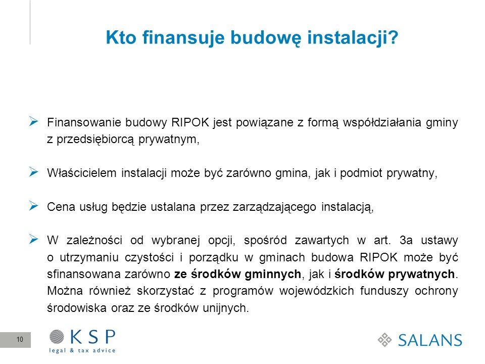 Kto finansuje budowę instalacji? Finansowanie budowy RIPOK jest powiązane z formą współdziałania gminy z przedsiębiorcą prywatnym, Właścicielem instal