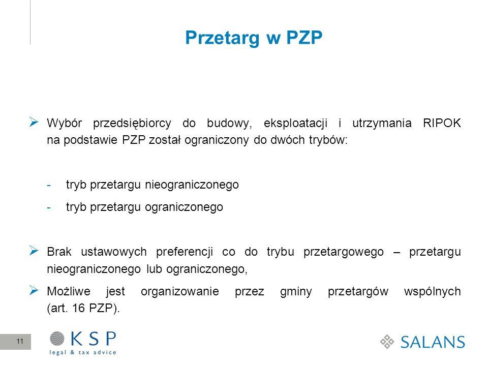 Przetarg w PZP Wybór przedsiębiorcy do budowy, eksploatacji i utrzymania RIPOK na podstawie PZP został ograniczony do dwóch trybów: -tryb przetargu ni
