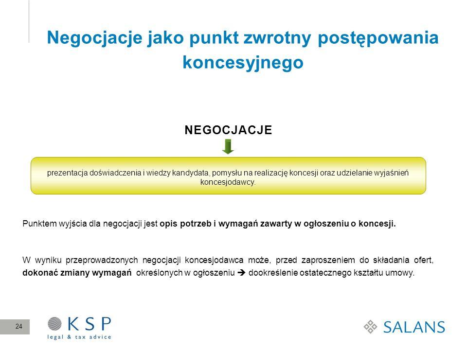 Negocjacje jako punkt zwrotny postępowania koncesyjnego 24 NEGOCJACJE Punktem wyjścia dla negocjacji jest opis potrzeb i wymagań zawarty w ogłoszeniu