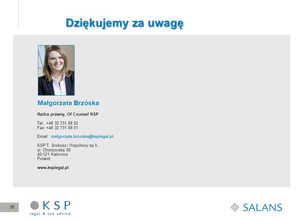 28 Dziękujemy za uwagę Małgorzata Brzóska Radca prawny, Of Counsel KSP Tel.: +48 32 731 68 52 Fax: +48 32 731 68 51 Email : malgorzata.brzoska@ksplega