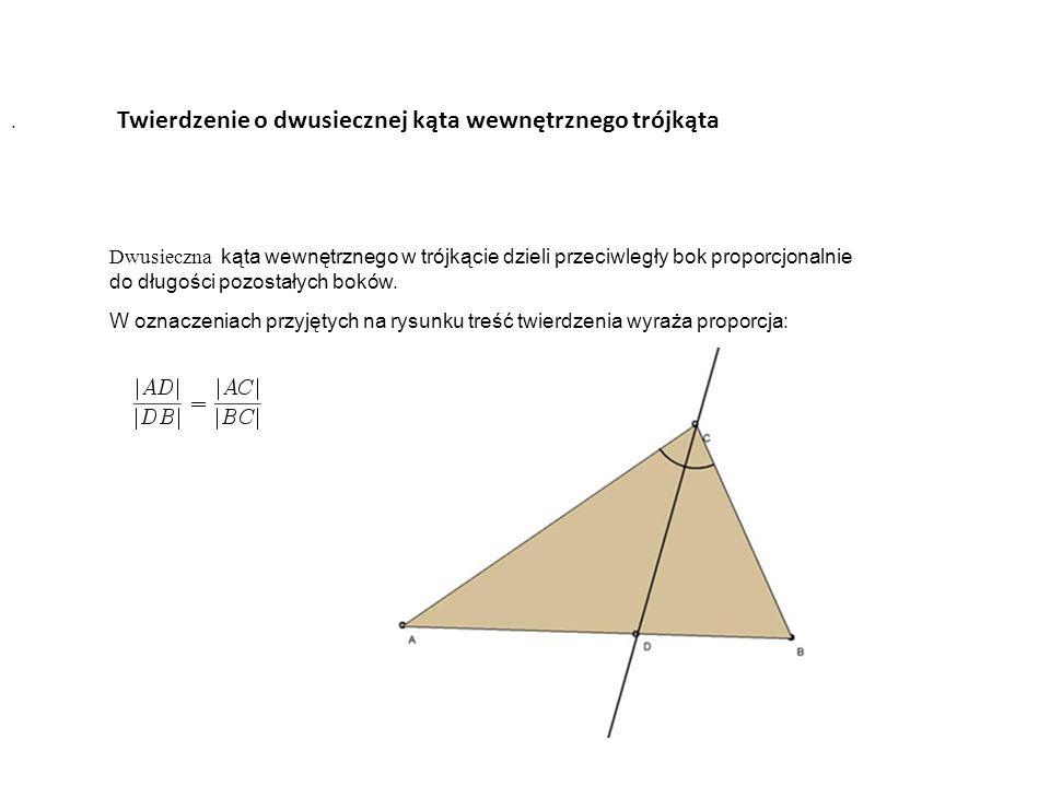 Twierdzenie o dwusiecznej kąta wewnętrznego trójkąta. Dwusieczna kąta wewnętrznego w trójkącie dzieli przeciwległy bok proporcjonalnie do długości poz