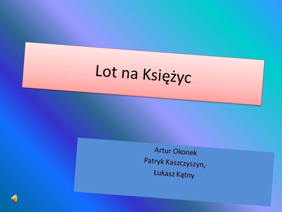 Lot na Księżyc Artur Okonek Patryk Kaszczyszyn, Łukasz Kątny