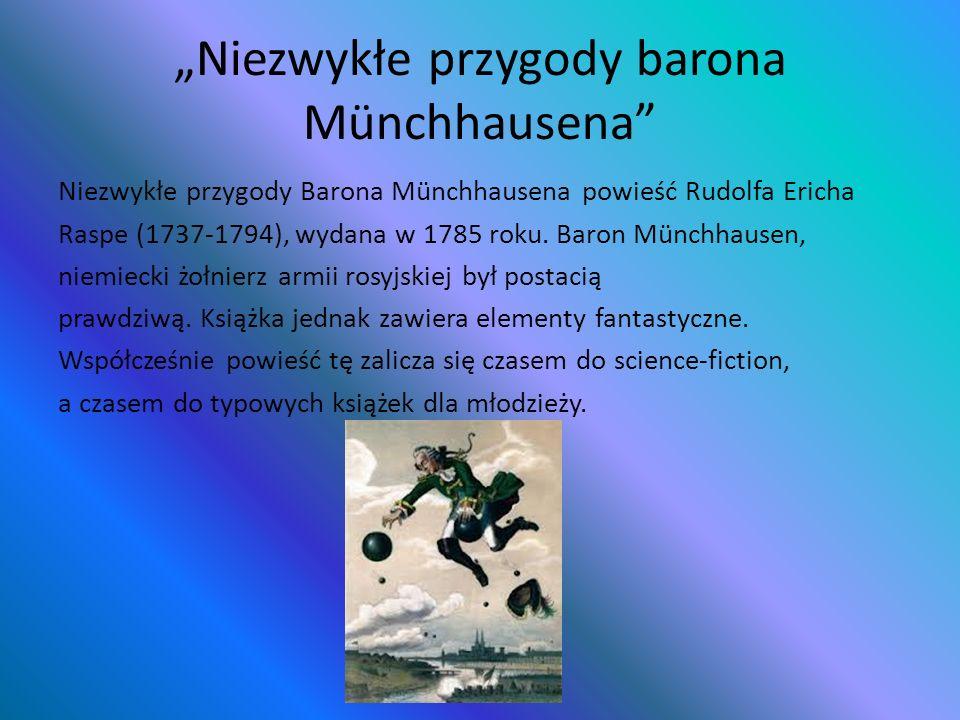 Niezwykłe przygody barona Münchhausena Niezwykłe przygody Barona Münchhausena powieść Rudolfa Ericha Raspe (1737-1794), wydana w 1785 roku. Baron Münc