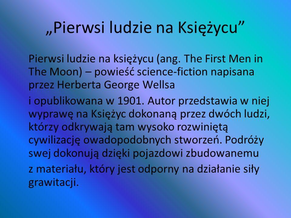 Pierwsi ludzie na Księżycu Pierwsi ludzie na księżycu (ang. The First Men in The Moon) – powieść science-fiction napisana przez Herberta George Wellsa
