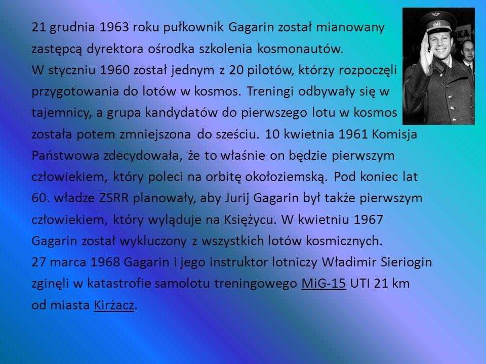 21 grudnia 1963 roku pułkownik Gagarin został mianowany zastępcą dyrektora ośrodka szkolenia kosmonautów. W styczniu 1960 został jednym z 20 pilotów,