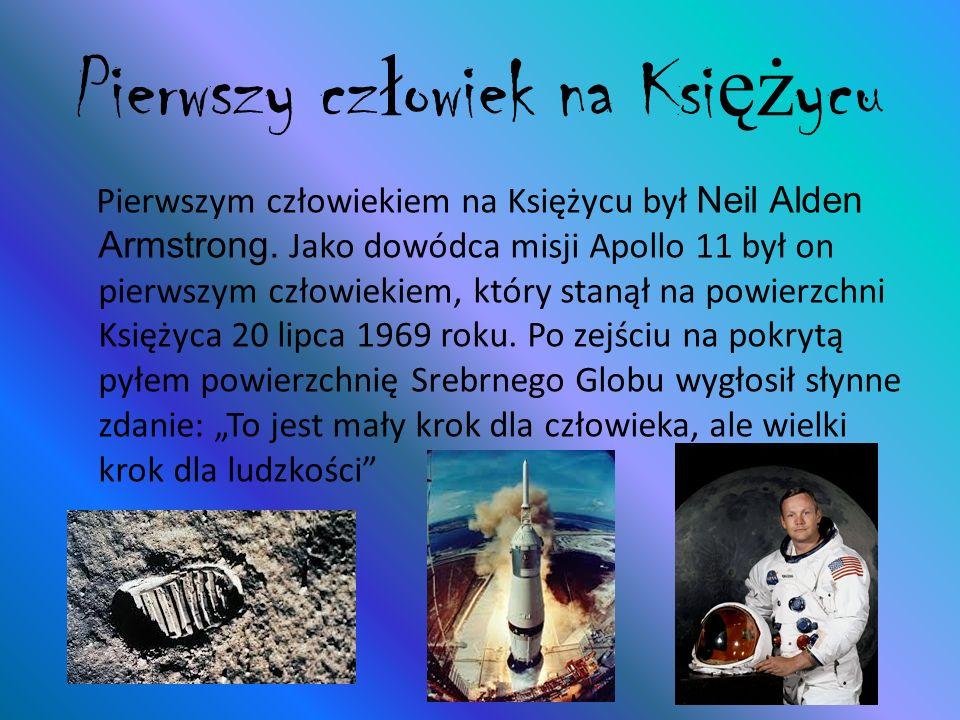 Pierwszy cz ł owiek na Ksi ęż ycu Pierwszym człowiekiem na Księżycu był Neil Alden Armstrong. Jako dowódca misji Apollo 11 był on pierwszym człowiekie