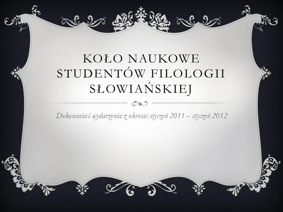 KOŁO NAUKOWE STUDENTÓW FILOLOGII SŁOWIAŃSKIEJ Kurator Koła: dr Monika Sidor Koło Naukowe Studentów Filologii Słowiańskiej KUL zrzesza ludzi kreatywnych, nie bojących się wyzwań, gotowych promować dorobek kulturalny Słowian Wschodnich – informacje dotyczące naszej aktywności można znaleźć na stronie Koła jak również w gablocie na parterze budynku Collegium Norwidianum w Instytucie Filologii Słowiańskiej E-mail: kns@student.kul.lublin.pl