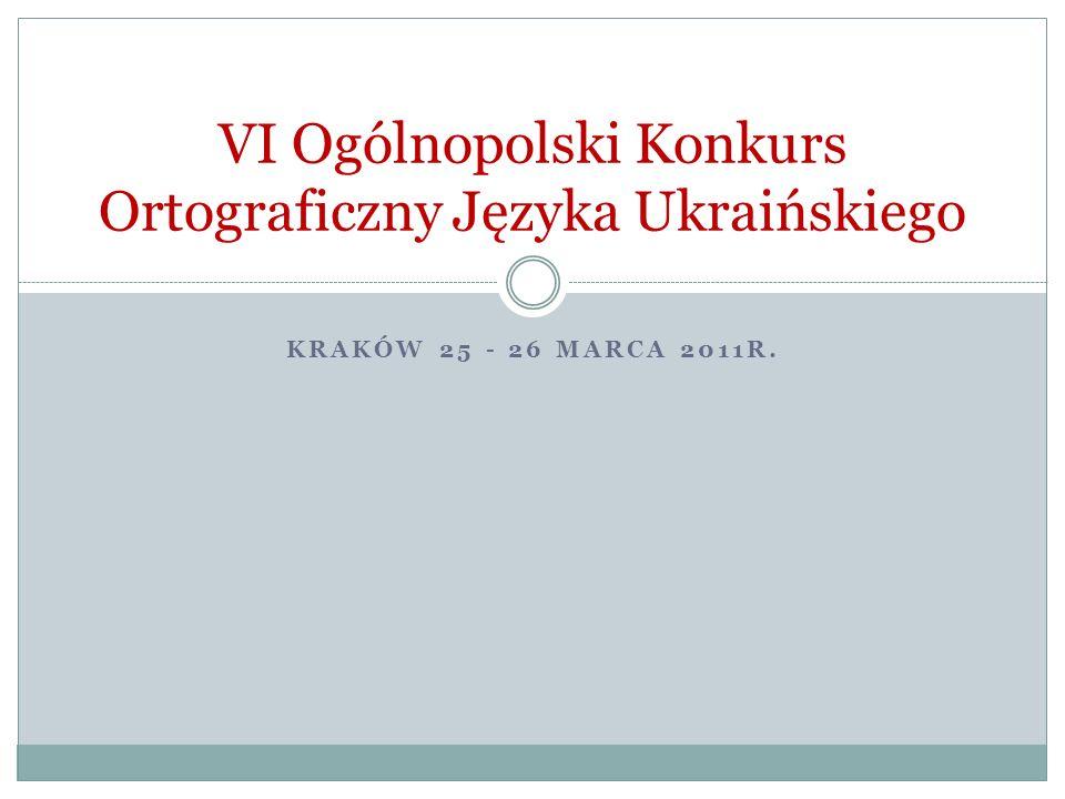 KRAKÓW 25 - 26 MARCA 2011R. VI Ogólnopolski Konkurs Ortograficzny Języka Ukraińskiego