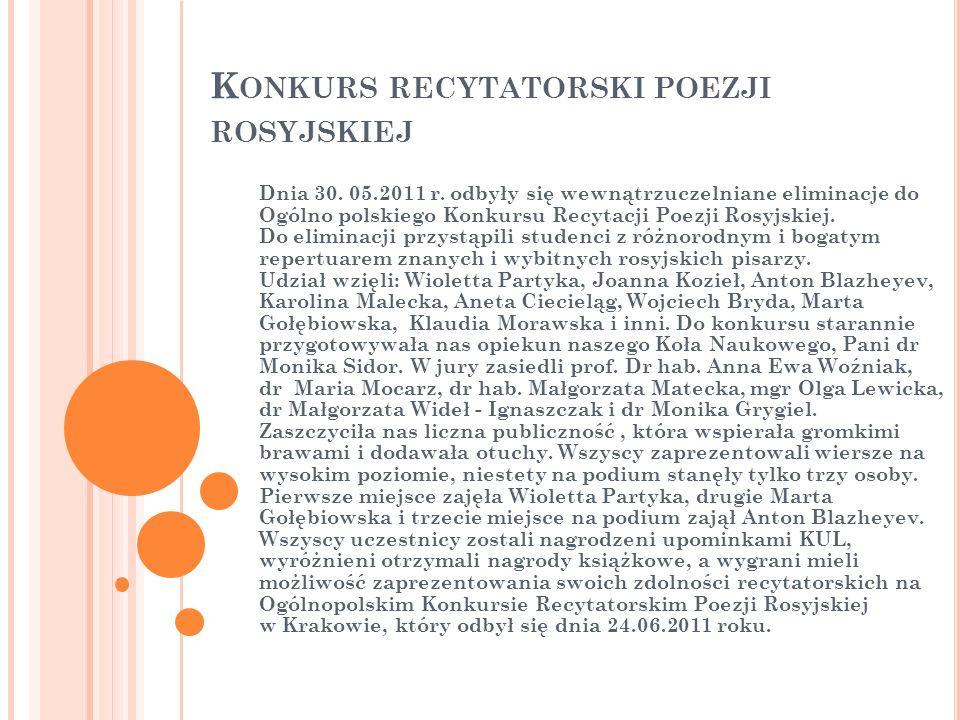 K ONKURS RECYTATORSKI POEZJI ROSYJSKIEJ Dnia 30. 05.2011 r. odbyły się wewnątrzuczelniane eliminacje do Ogólno polskiego Konkursu Recytacji Poezji Ros