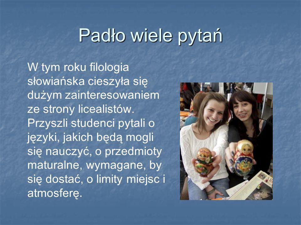 Padło wiele pytań W tym roku filologia słowiańska cieszyła się dużym zainteresowaniem ze strony licealistów. Przyszli studenci pytali o języki, jakich