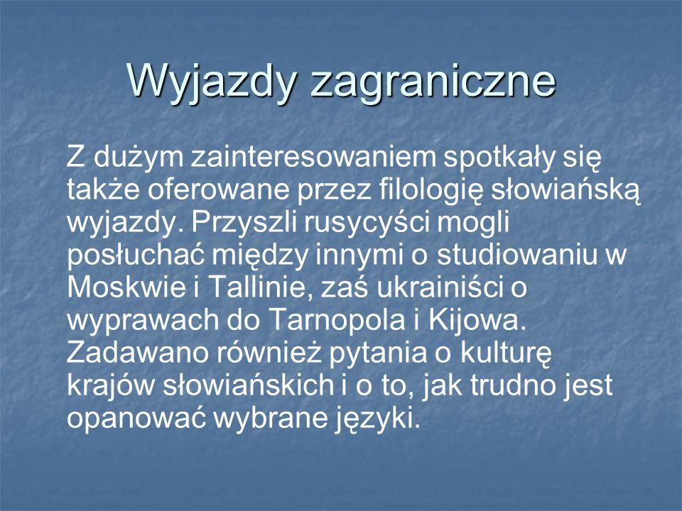 Wyjazdy zagraniczne Z dużym zainteresowaniem spotkały się także oferowane przez filologię słowiańską wyjazdy. Przyszli rusycyści mogli posłuchać międz