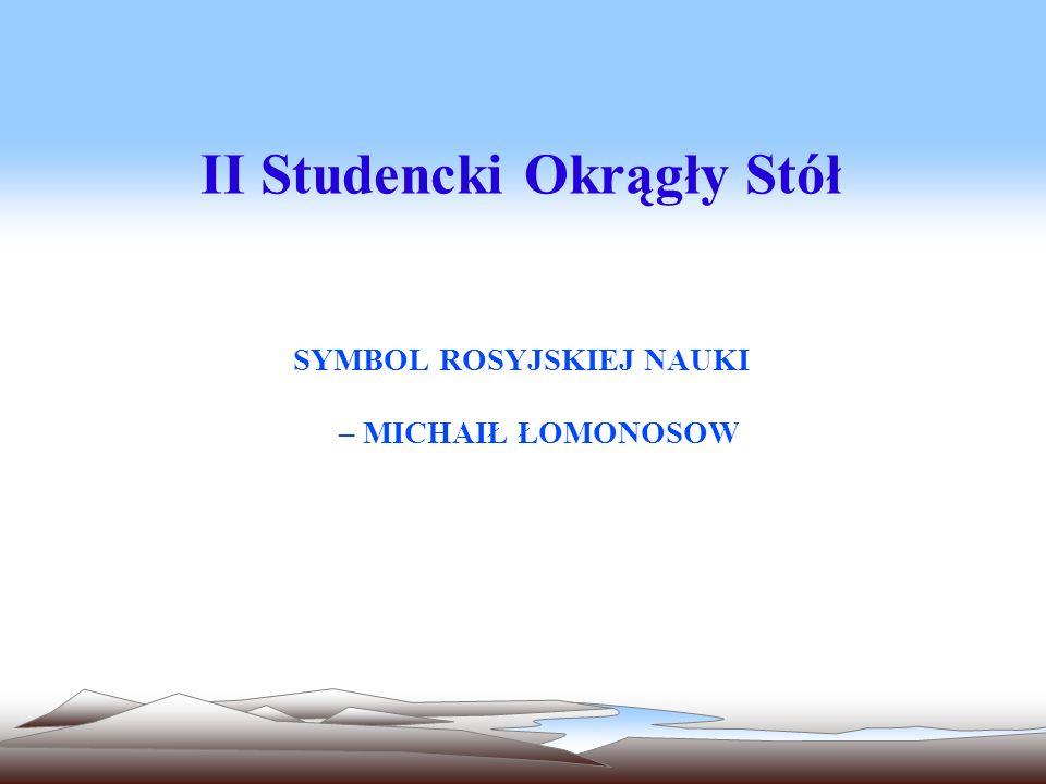 II Studencki Okrągły Stół SYMBOL ROSYJSKIEJ NAUKI – MICHAIŁ ŁOMONOSOW